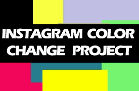 INSTAGRAM Color Change Project (Download)